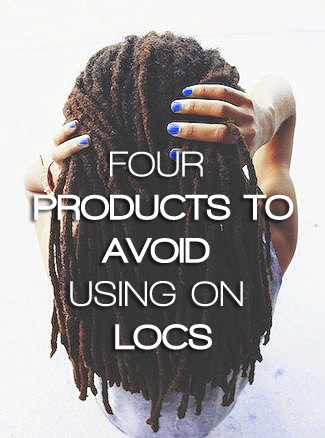 FOUR PRODUCTS TO AVOID ON LOCS